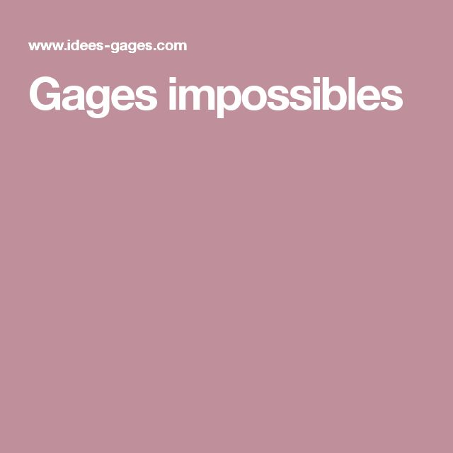 Gages impossibles