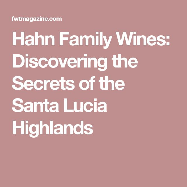Hahn Family Wines: Discovering the Secrets of the Santa Lucia Highlands