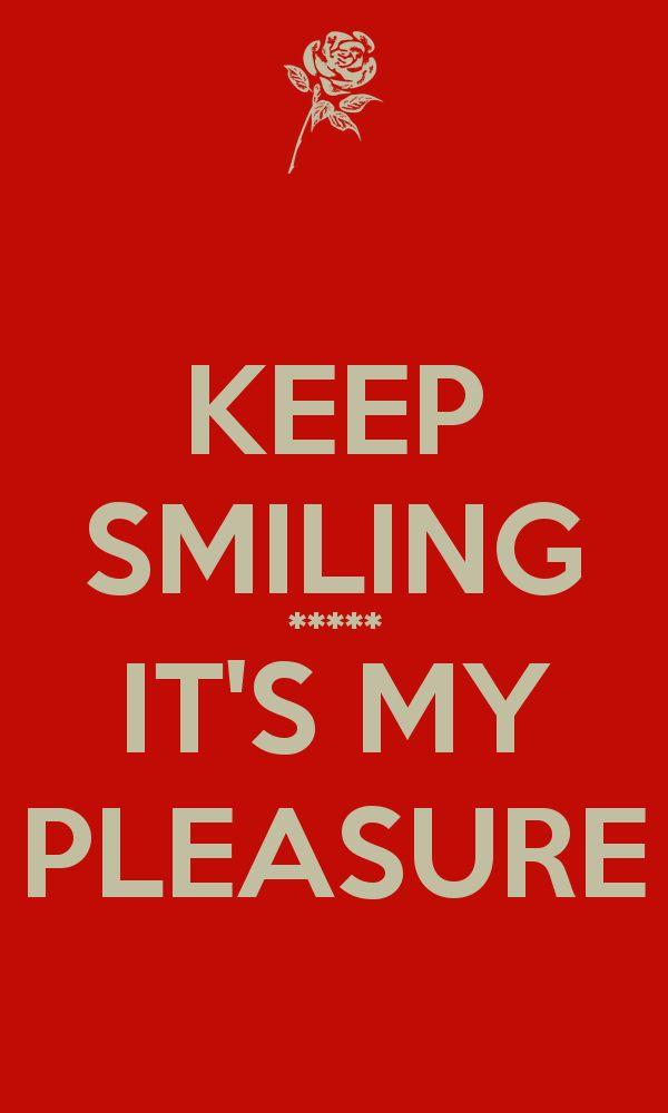 keep-smiling-its-my-pleasure.png (600×1000)