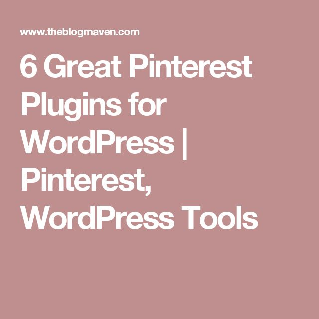 6 Great Pinterest Plugins for WordPress | Pinterest, WordPress Tools