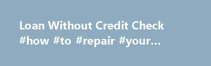 Loan Without Credit Check #how #to #repair #your #credit http://credit.remmont.com/loan-without-credit-check-how-to-repair-your-credit/  #loans without credit check # Loan Without Credit Check No credit check for a business loan is what some business Read More...The post Loan Without Credit Check #how #to #repair #your #credit appeared first on Credit.