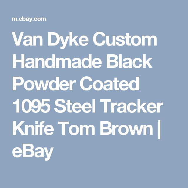 Van Dyke Custom Handmade Black Powder Coated 1095 Steel Tracker Knife Tom Brown  | eBay