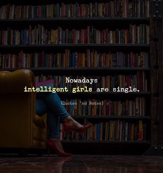 Nowadays intelligent girls are single. via (http://ift.tt/2o3VbI7)
