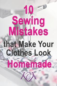 This blog post gives you 10 common sewing mistakes that make your garment look homemade, which is not a good thing. HANDmade doesn't have to look HOMEmade. Sew clothes you'll be proud to put your name on by eliminating these 10 mistakes.