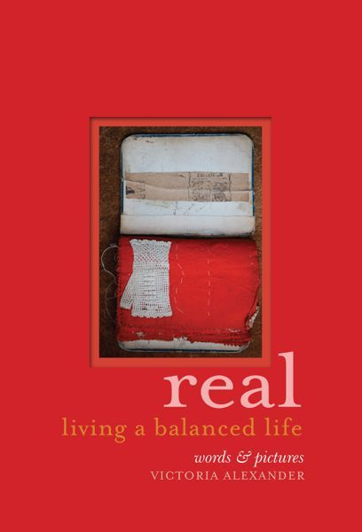 Real: Living a Balanced Life, by Victoria Alexander, Murdoch Books, sustainable living, real food. Reviewed on www.foodwinetravel.com.au