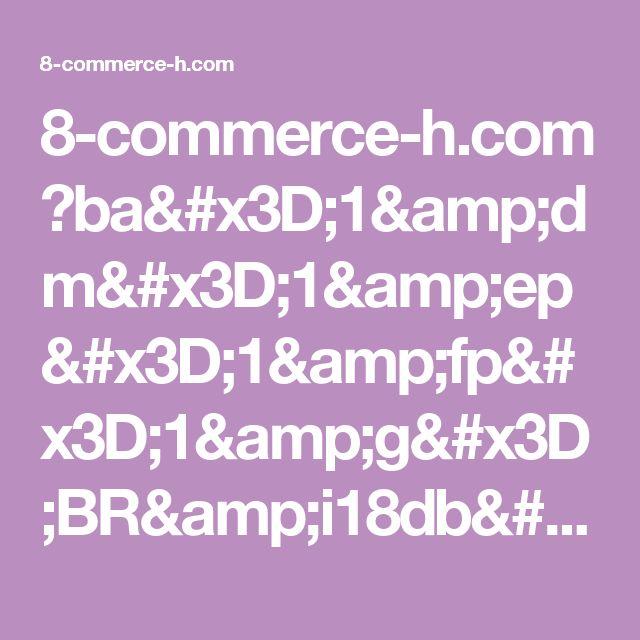 8-commerce-h.com ?ba=1&dm=1&ep=1&fp=1&g=BR&i18db=1&l=3wYM0Mzp1B2Z47m&language=pt&s=325290886145&ssk=312a4d71cb6a411ffe7a5158e4563256&svar=1496056205.5325&vi=1&vo=1&z=924042