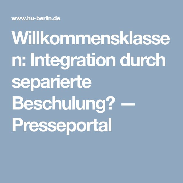 Willkommensklassen: Integration durch separierte Beschulung?  — Presseportal