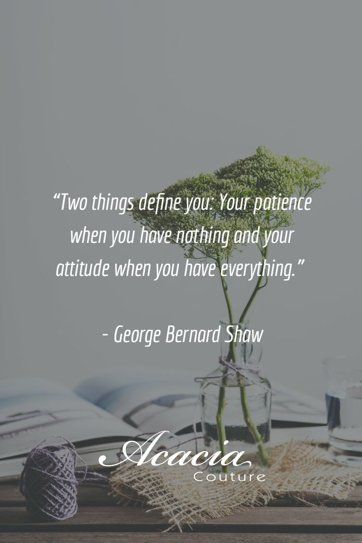 """Two things define you: Your patience when you have nothing and your attitude when you have everything."" - George Bernard Shaw #inspirational #positive #happiness #quote #QOTD #quoteoftheday #knowledge #transformation #success #living #wisdom #hope #life #fashion #trends #style #liveyourlife #passion #dreambig #lifequotes #wordofwisdom #instaquote"
