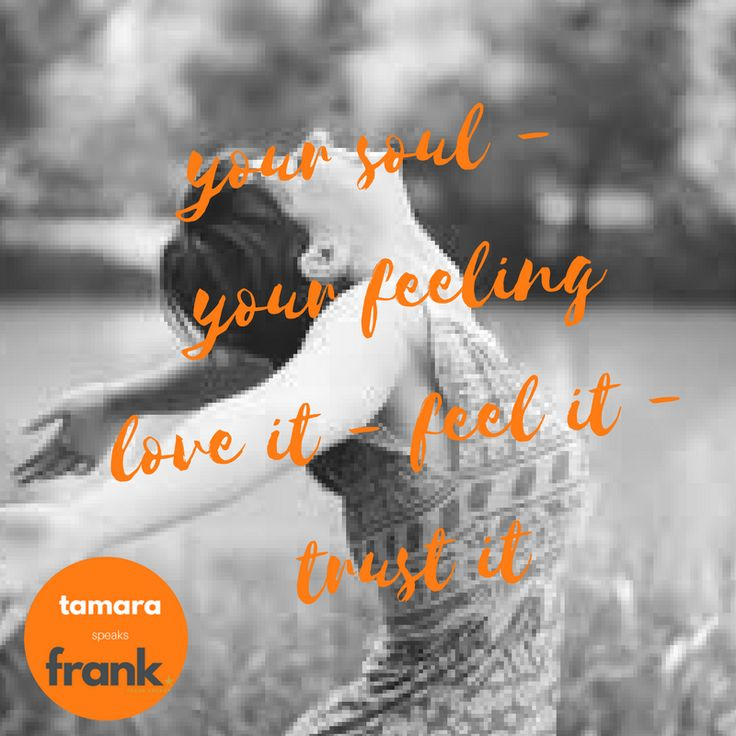 Your feeling is your soul, your heart. This feeling will direct you on your path. So feel it, love it, acknowledge it and trust it.  Your life, your feeling, live it the way you feel it.
