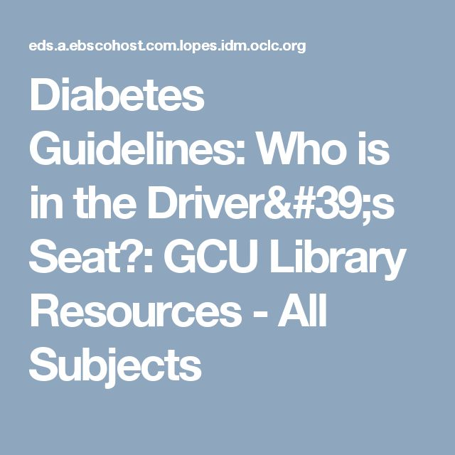 Diabetes Guidelines: Who is in the Driver's Seat?: GCU Library Resources - All Subjects