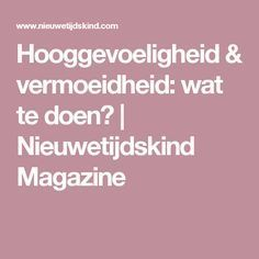 Hooggevoeligheid & vermoeidheid: wat te doen? | Nieuwetijdskind Magazine