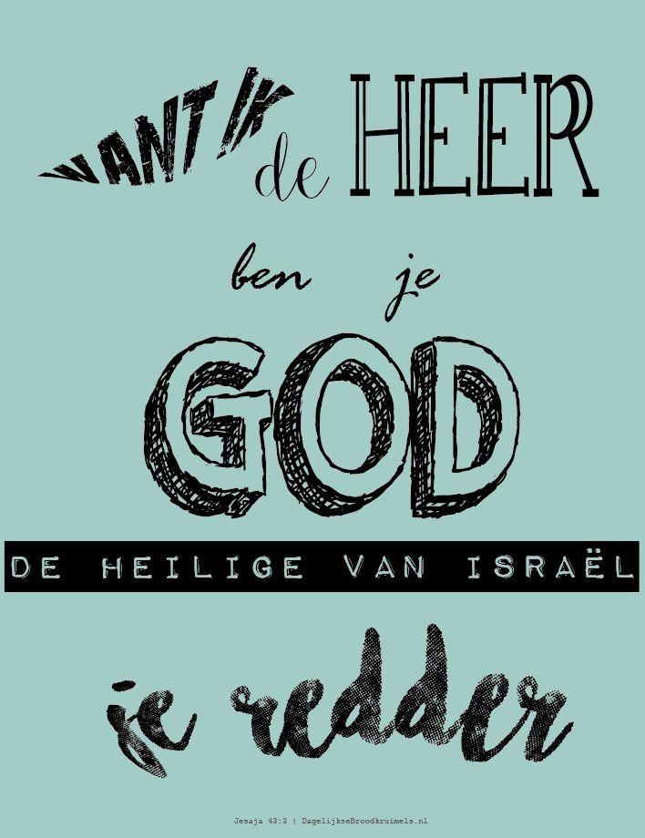 Want Ik de Heer ben je God, de Heilige van Israël, je Redder. Jesaja 43:3