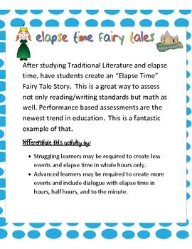 FREE.....Elapse Time Fairy Tales....  Have your students show their understanding Traditional Literature story elements along with understanding of elapse time. This performance based center activity correlates to our new common core standards and is a great culminating assessment for these skills.     Included are instructions, examples, and blank clocks to get you started.