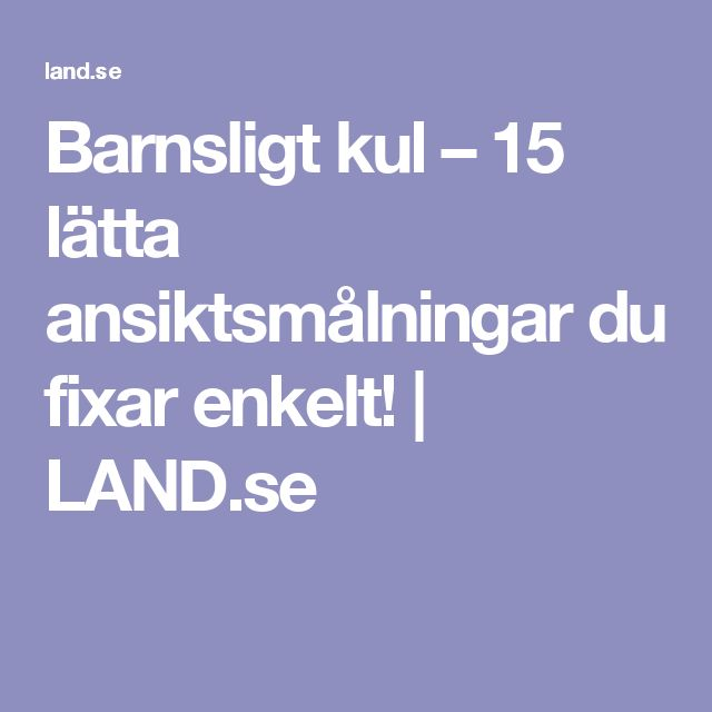 Barnsligt kul – 15 lätta ansiktsmålningar du fixar enkelt! | LAND.se