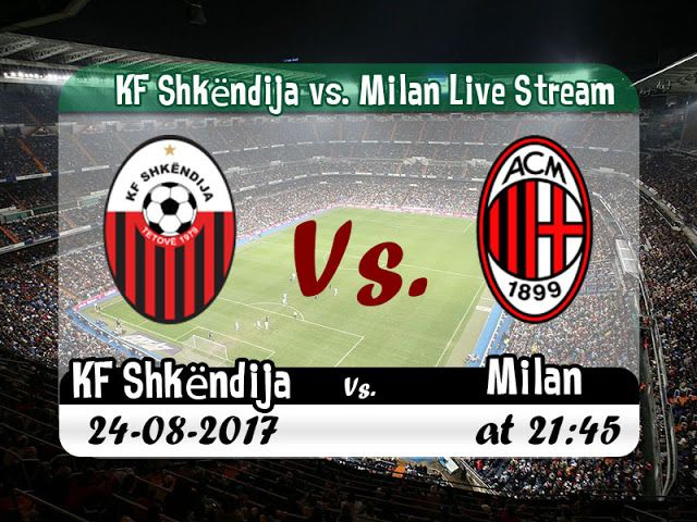 watchlive footballstreaming free | UEFA Europa League | KF Shkëndija Vs. Milan |  live stream | 24-08-2017