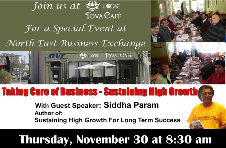 Join us at L'Arche Tova Café for a Special Event at  North East Business Exchange  Taking Café of Business – Sustaining High Growth  With Guest Speaker Siddha Param  Founder of Promenade Business Exchange  and  Author of Sustaining High Growth For Long Term Success  8:30 am Thursday, November 30th  Don't Miss it!