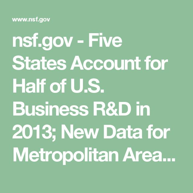 nsf.gov - Five States Account for Half of U.S. Business R&D in 2013; New Data for Metropolitan Areas Available - NCSES - US National Science Foundation (NSF)