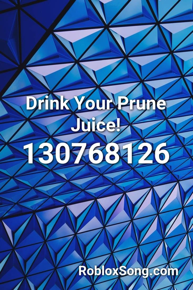 Drink Your Prune Juice Roblox Id Roblox Music Codes Songs