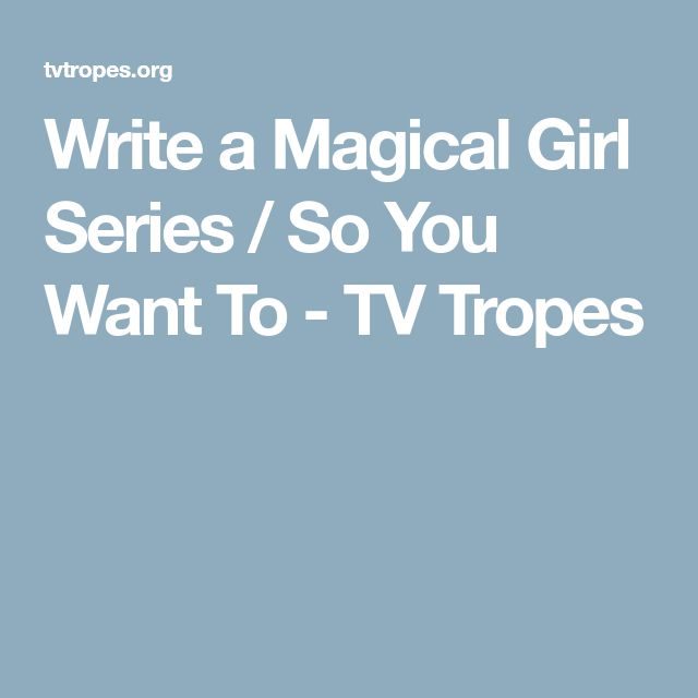 Write a Magical Girl Series / So You Want To - TV Tropes