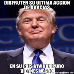 DISFRUTEN SU ULTIMA ACCION DE GRACIAS EN SU PAIS VIVIRAN PURO VIERNES NEGRO  - Donald Trump meme