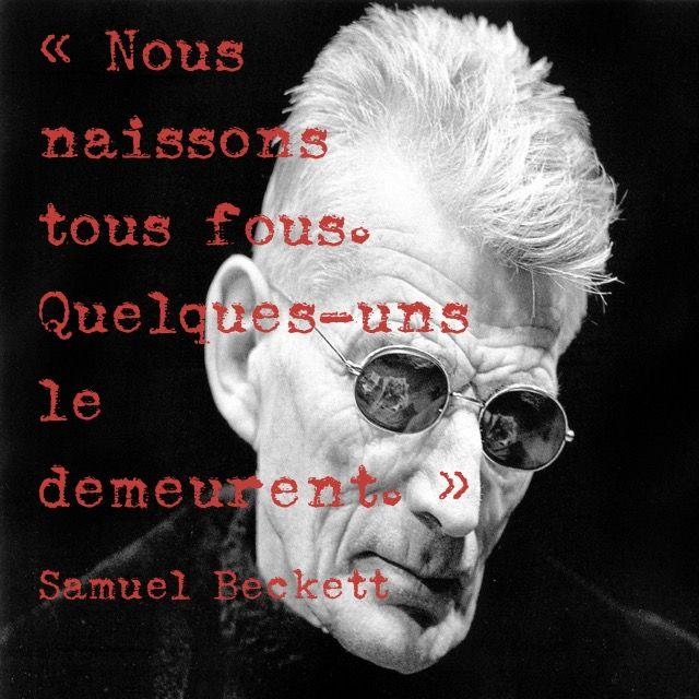 « Nous naissons tous fous. Quelques-uns le demeurent. » Samuel Beckett (En attendant Godot, 1952, Minuit, p.113)