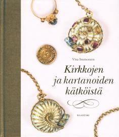 Kirkkojen ja kartanoiden kätköistä / teksti ja kuvat: Visa Immonen.