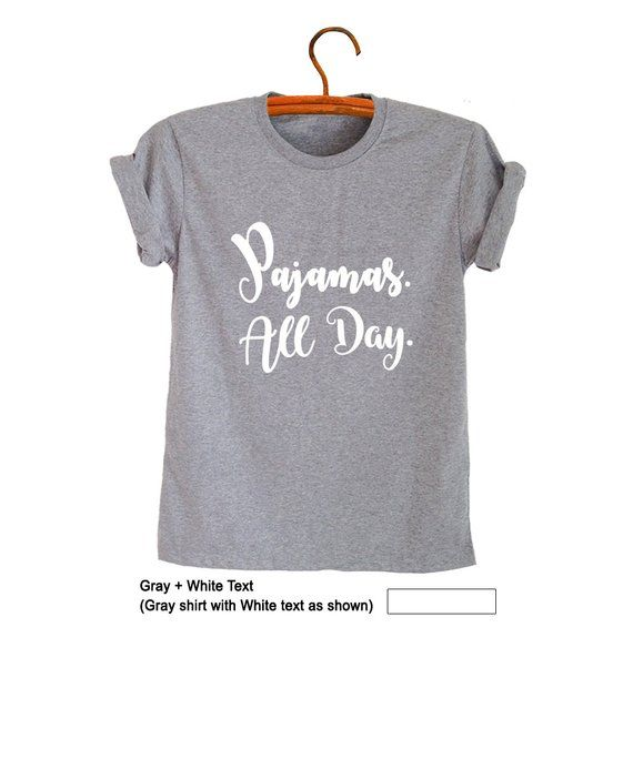 0ccfd577746a Tumblr Shirts Quotes for Teens Gifts Teenager T-Shirt Funny T Shirt with  saying Pajamas all day Inst