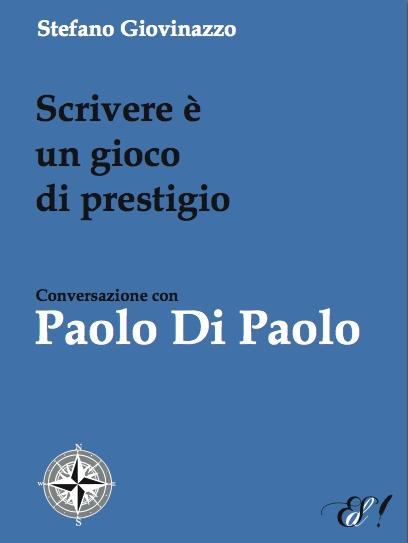 """""""Scrivere è un gioco di prestigio. Conversazione con Paolo Di Paolo"""" di S. Giovinazzo    http://www.edizionidellasera.com/2010/12/14/scrivere-e-un-gioco-di-prestigio/"""
