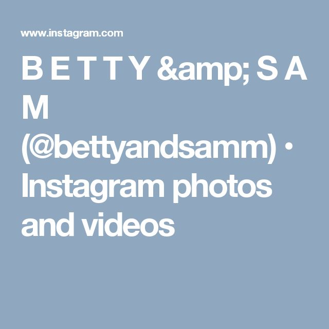 B E T T Y & S A M (@bettyandsamm) • Instagram photos and videos
