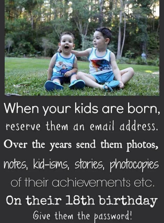 When your kids are born, reserve them an email address. Over the years send them photos, notes, stories, photocopies of their achievements... On their 18th birthday, give them the passwords!