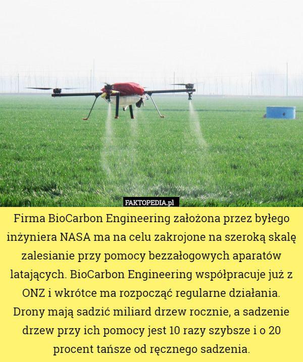 Firma BioCarbon Engineering założona przez byłego inżyniera NASA ma na celu