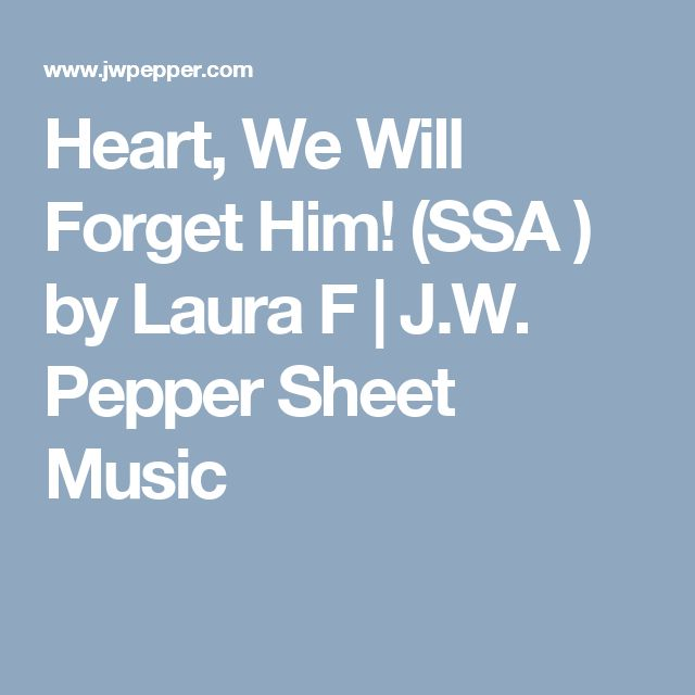 Heart, We Will Forget Him! (SSA ) by Laura F | J.W. Pepper Sheet Music