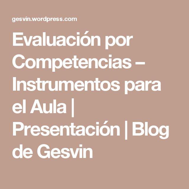 Evaluación por Competencias – Instrumentos para el Aula | Presentación | Blog de Gesvin