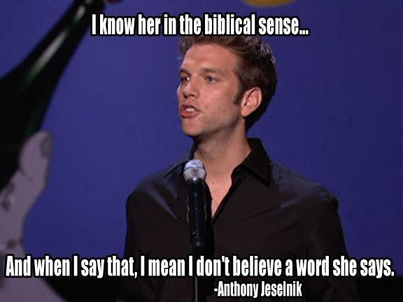 Anthony Jeselnik - I think i know her also!