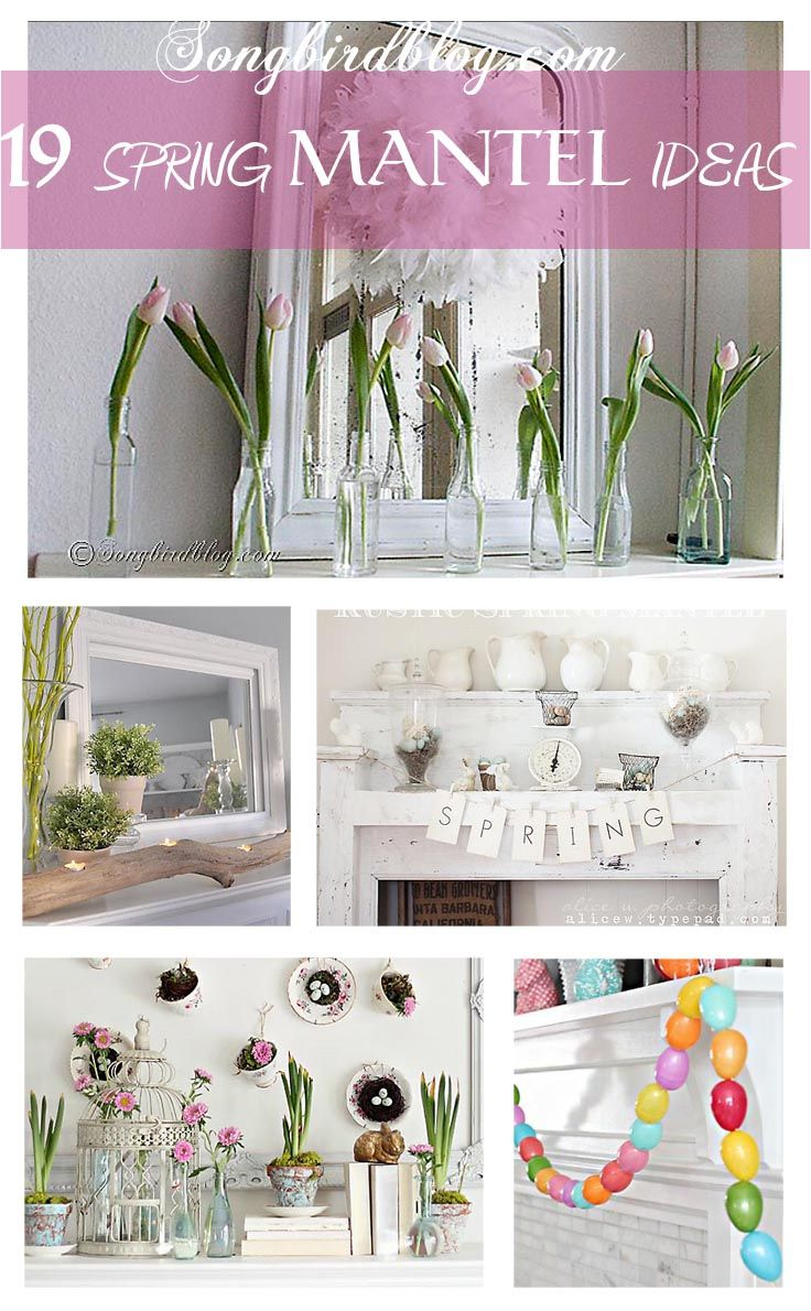 19 Gorgeous and Inspiring Ideas for your Spring Mantel. http://www.songbirdblog.com