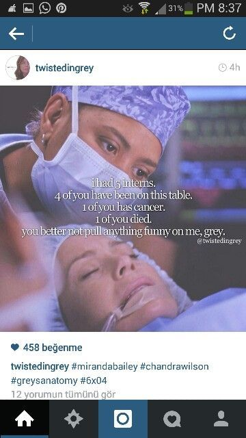 """""""I had 5 interns. 4 of you have been on this table. 1 of you has cancer. 1 one of you died. You better not pull anything funny on me, Grey."""" Dr. Bailey, Grey's Anatomy quotes"""