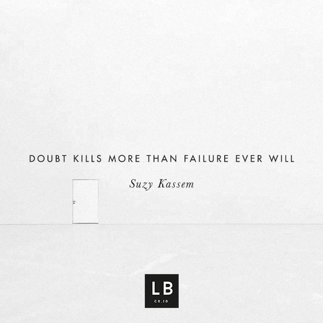Doubt kills more than failure ever will - Suzy Kassem