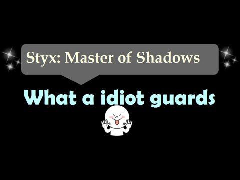 [1:07]What a idiot guards - Styx: Master Of Shadows