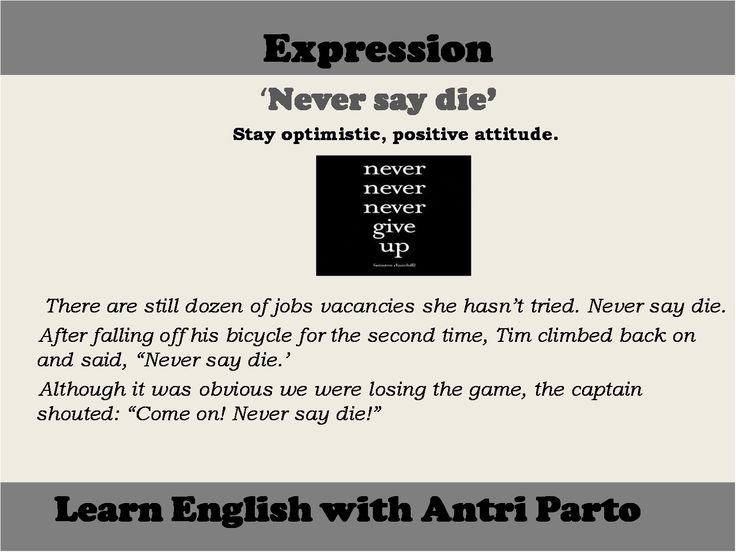 "Expression ""Never say die"" #learnenglish https://plus.google.com/+AntriPartominjkosa/posts/RPPQ4JMbbrb"