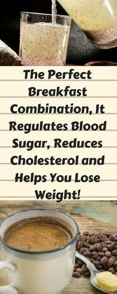 The Perfect Breakfast Combination, It Regulates Blood Sugar, Reduces Cholesterol And Melts Belly Fat If you are looking for a new breakfast idea, this is the perfect combination that you will ever find