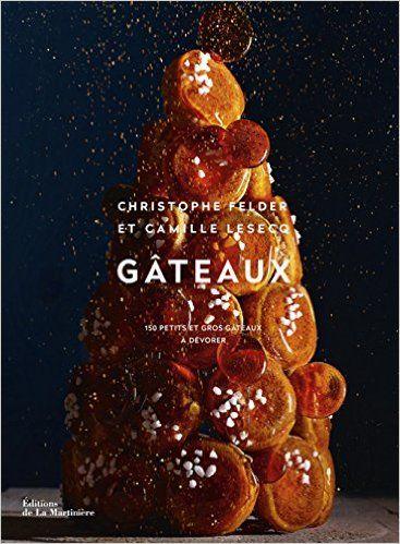 Amazon.fr - Gâteaux : 150 petits et gros gâteaux à dévorer - Christophe Felder, Camille Lesecq, Marion Chatelain, Laurent Fau - Livres