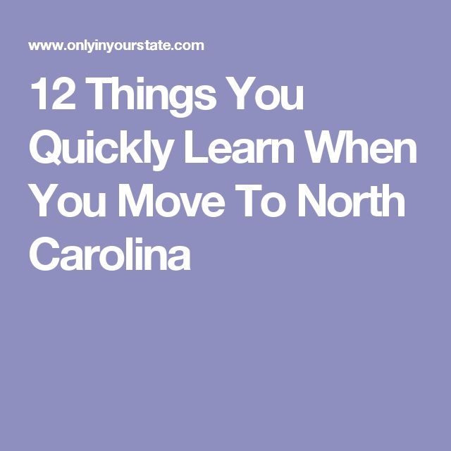 12 Things You Quickly Learn When You Move To North Carolina