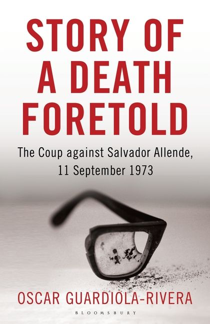 'Story of a Death Foretold: The Coup Against Salvador Allende' by Oscar Guardiola-Rivera
