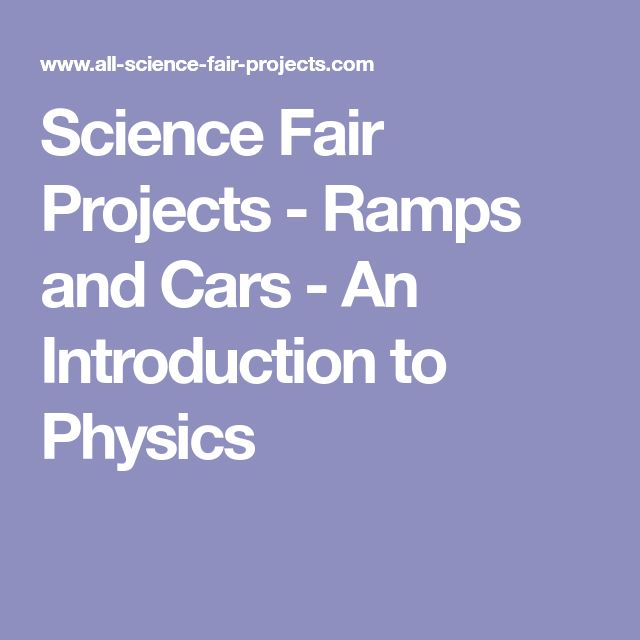 Science Fair Projects - Ramps and Cars - An Introduction to Physics