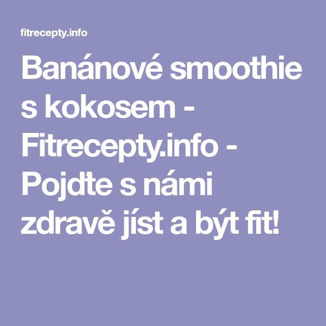 Banánové smoothie s kokosem - Fitrecepty.info - Pojďte s námi zdravě jíst a být fit!
