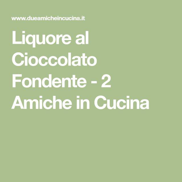 Liquore al Cioccolato Fondente - 2 Amiche in Cucina