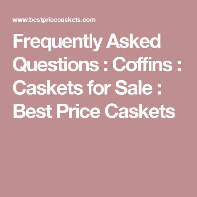 Frequently Asked Questions : Coffins : Caskets for Sale : Best Price Caskets
