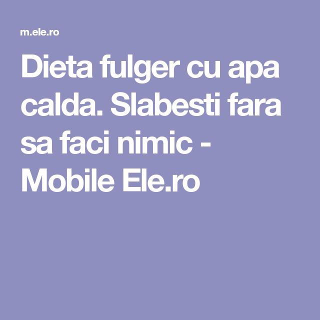 Dieta fulger cu apa calda. Slabesti fara sa faci nimic - Mobile Ele.ro