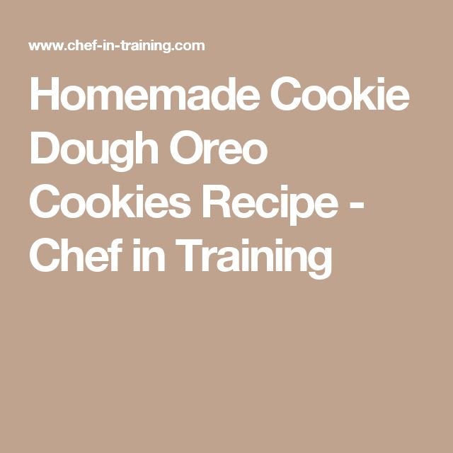 Homemade Cookie Dough Oreo Cookies Recipe - Chef in Training