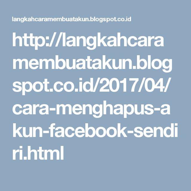 http://langkahcaramembuatakun.blogspot.co.id/2017/04/cara-menghapus-akun-facebook-sendiri.html